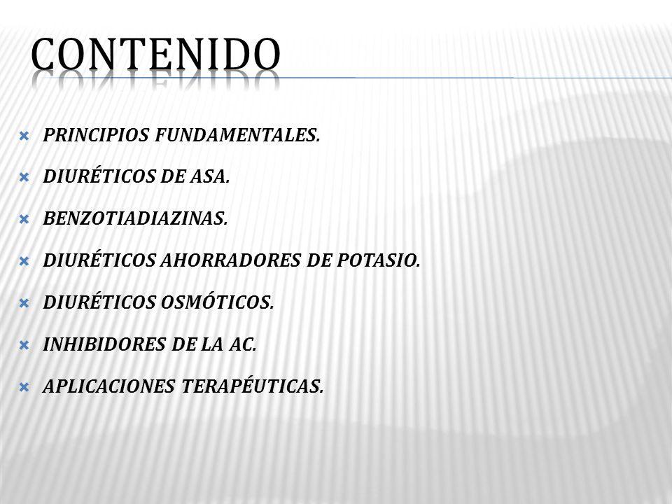PRINCIPIOS FUNDAMENTALES. DIURÉTICOS DE ASA. BENZOTIADIAZINAS. DIURÉTICOS AHORRADORES DE POTASIO. DIURÉTICOS OSMÓTICOS. INHIBIDORES DE LA AC. APLICACI