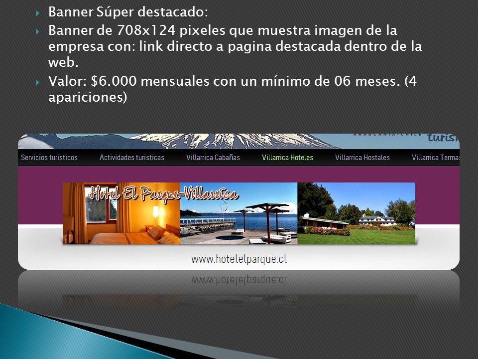 Banner Súper destacado: Banner de 708x124 pixeles que muestra imagen de la empresa con: link directo a pagina destacada dentro de la web. Valor: $6.00