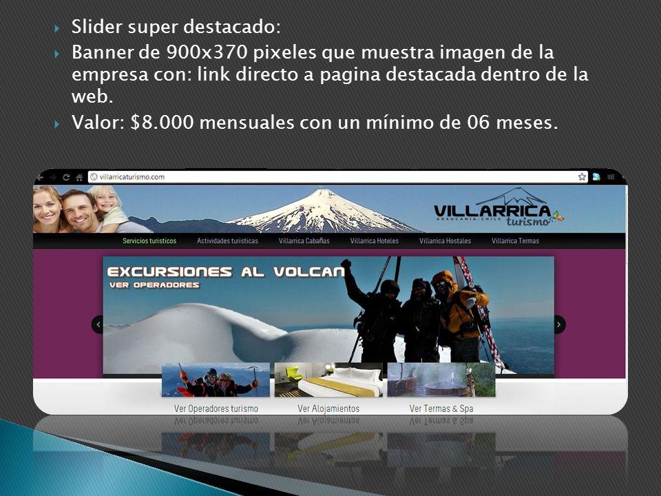 Slider super destacado: Banner de 900x370 pixeles que muestra imagen de la empresa con: link directo a pagina destacada dentro de la web. Valor: $8.00