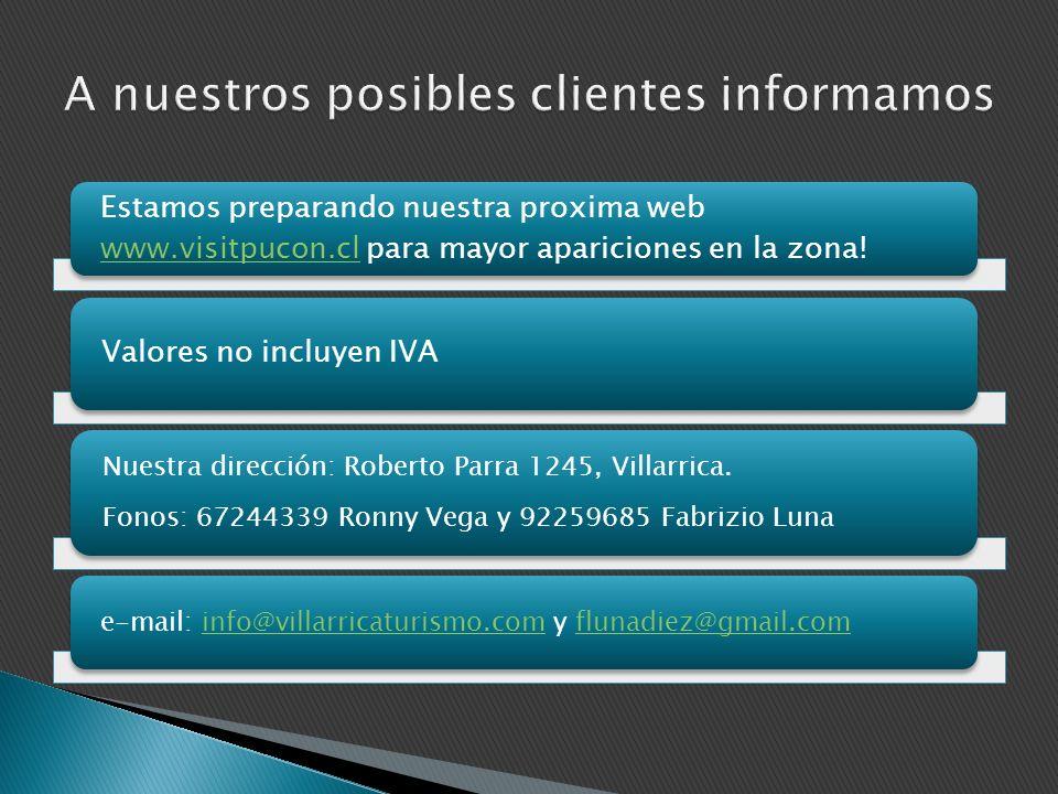 Estamos preparando nuestra proxima web www.visitpucon.cl para mayor apariciones en la zona! www.visitpucon.cl Valores no incluyen IVA Nuestra direcció