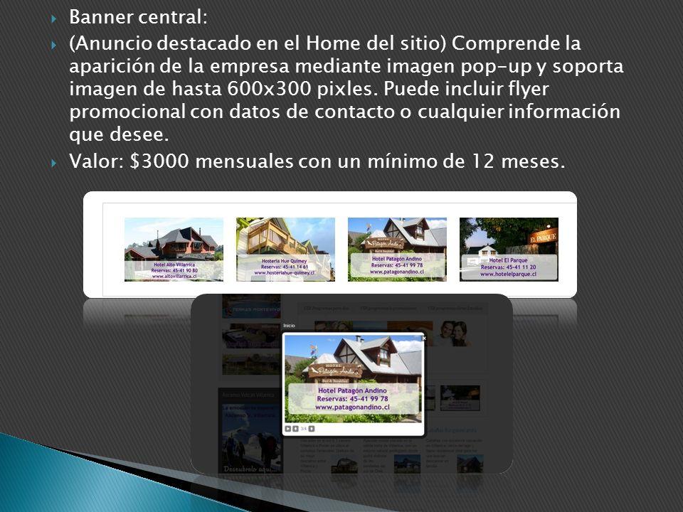 Banner central: (Anuncio destacado en el Home del sitio) Comprende la aparición de la empresa mediante imagen pop-up y soporta imagen de hasta 600x300