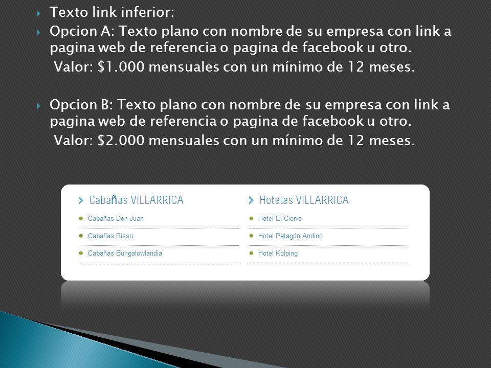 Texto link inferior: Opcion A: Texto plano con nombre de su empresa con link a pagina web de referencia o pagina de facebook u otro. Valor: $1.000 men