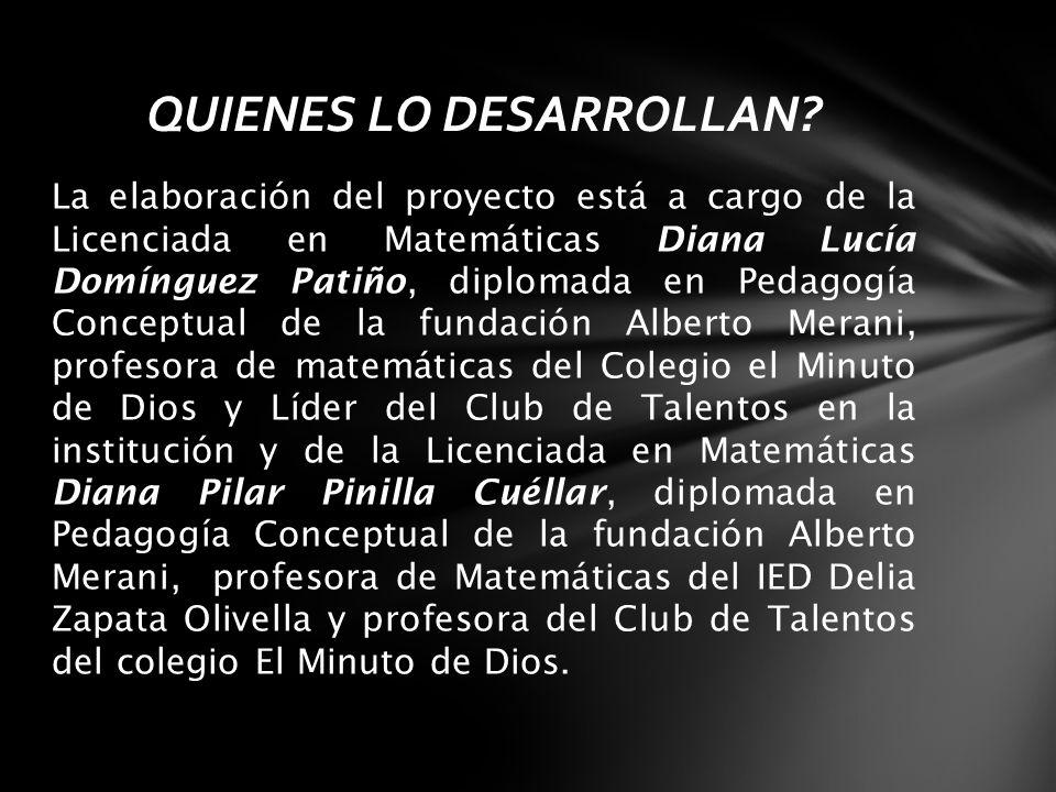 La elaboración del proyecto está a cargo de la Licenciada en Matemáticas Diana Lucía Domínguez Patiño, diplomada en Pedagogía Conceptual de la fundaci