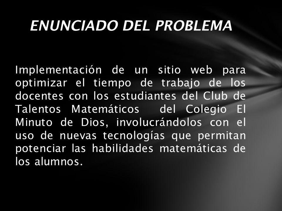 Implementación de un sitio web para optimizar el tiempo de trabajo de los docentes con los estudiantes del Club de Talentos Matemáticos del Colegio El