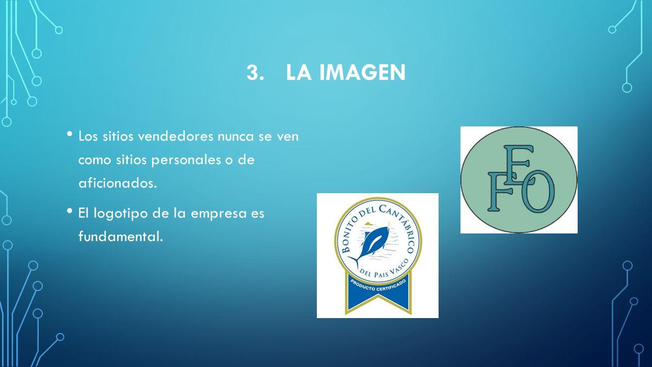 3.LA IMAGEN Los sitios vendedores nunca se ven como sitios personales o de aficionados. El logotipo de la empresa es fundamental.