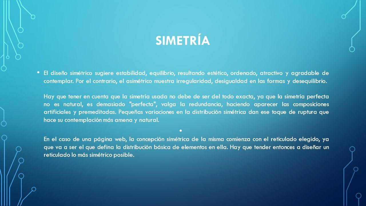 SIMETRÍA El diseño simétrico sugiere estabilidad, equilibrio, resultando estético, ordenado, atractivo y agradable de contemplar. Por el contrario, el