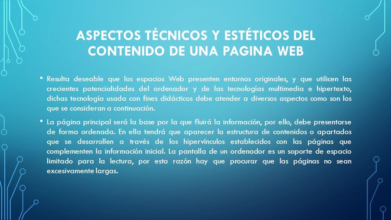 ASPECTOS TÉCNICOS Y ESTÉTICOS DEL CONTENIDO DE UNA PAGINA WEB Resulta deseable que los espacios Web presenten entornos originales, y que utilicen las
