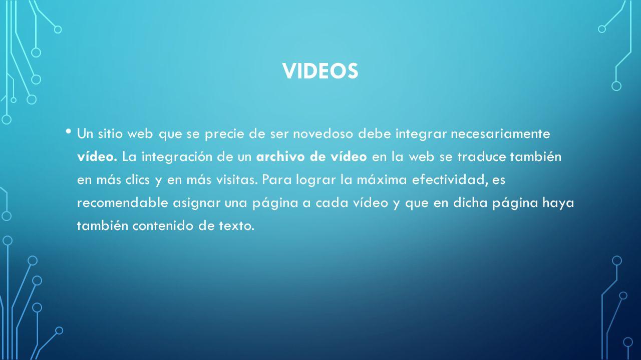 VIDEOS Un sitio web que se precie de ser novedoso debe integrar necesariamente vídeo. La integración de un archivo de vídeo en la web se traduce tambi