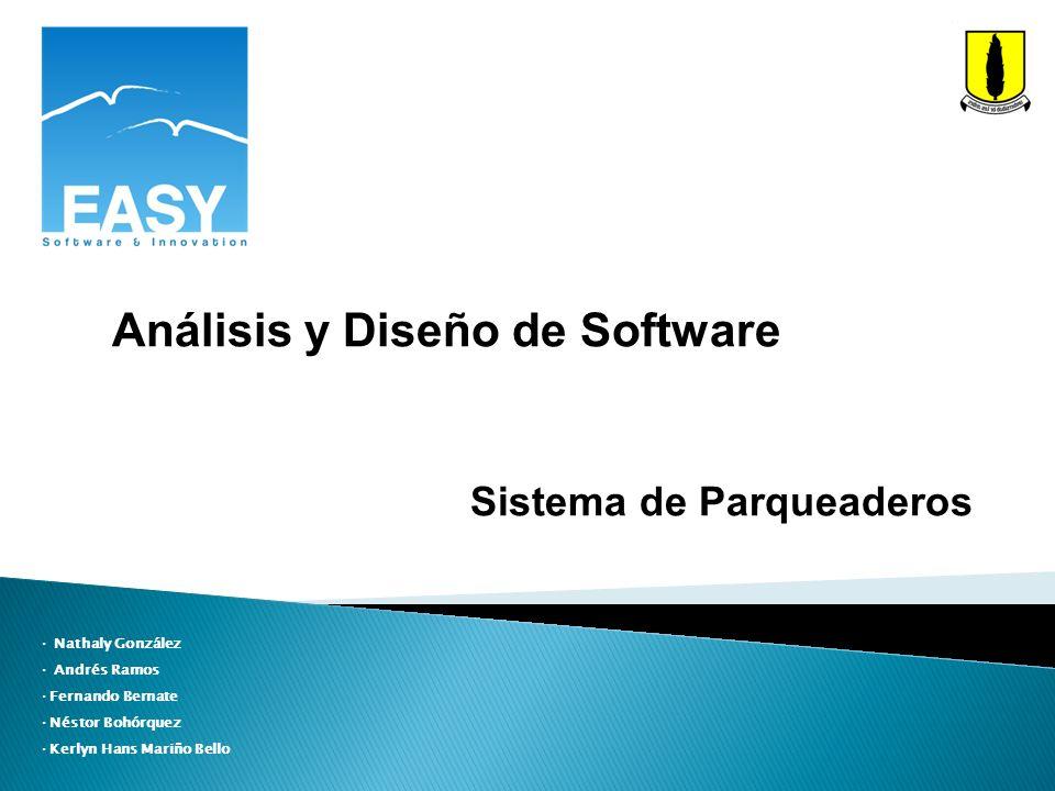 Nathaly González Andrés Ramos Fernando Bernate Néstor Bohórquez Kerlyn Hans Mariño Bello Análisis y Diseño de Software Sistema de Parqueaderos