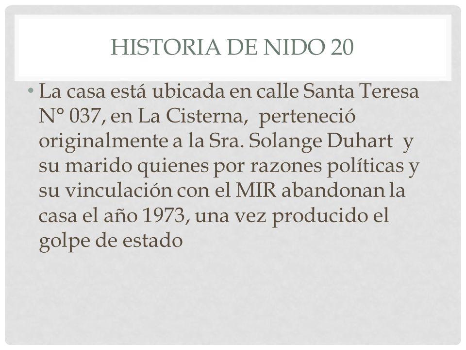 HISTORIA DE NIDO 20 La casa está ubicada en calle Santa Teresa N° 037, en La Cisterna, perteneció originalmente a la Sra. Solange Duhart y su marido q
