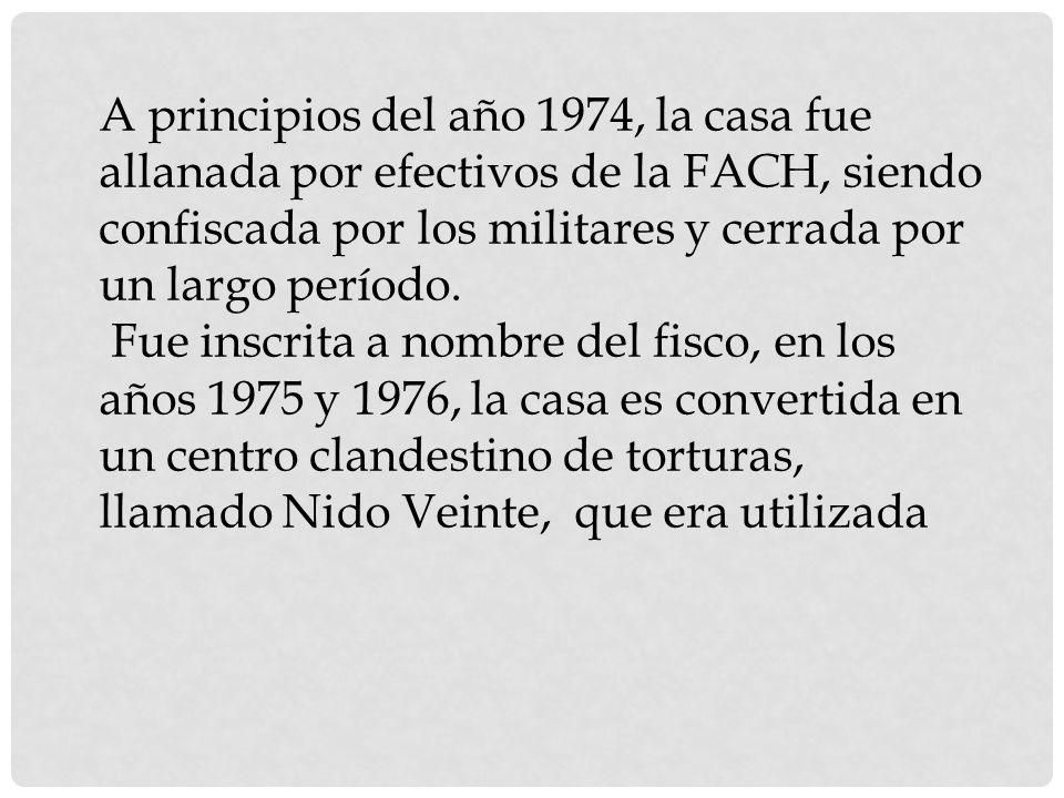 A principios del año 1974, la casa fue allanada por efectivos de la FACH, siendo confiscada por los militares y cerrada por un largo período. Fue insc