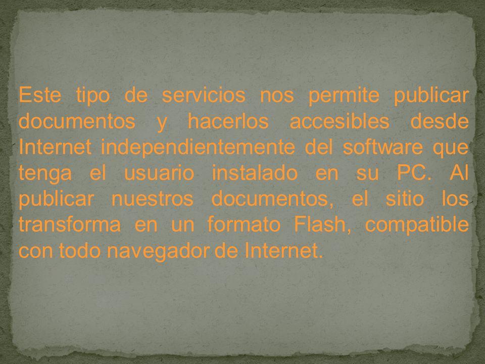 Este tipo de servicios nos permite publicar documentos y hacerlos accesibles desde Internet independientemente del software que tenga el usuario instalado en su PC.