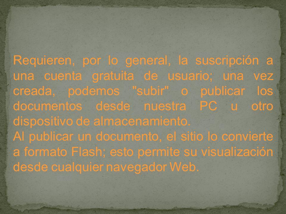 Requieren, por lo general, la suscripción a una cuenta gratuita de usuario; una vez creada, podemos subir o publicar los documentos desde nuestra PC u otro dispositivo de almacenamiento.