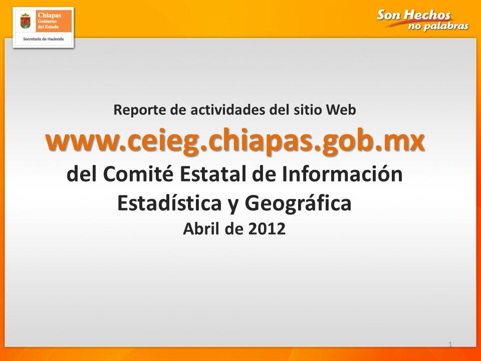 Reporte de actividades del sitio Webwww.ceieg.chiapas.gob.mx del Comité Estatal de Información Estadística y Geográfica Abril de 2012 1
