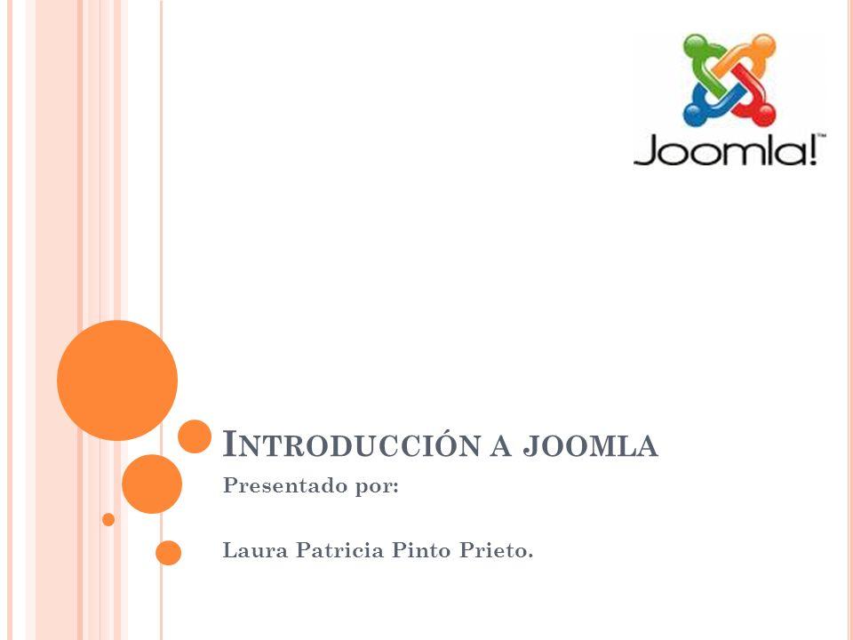 I NTRODUCCIÓN A JOOMLA Presentado por: Laura Patricia Pinto Prieto.