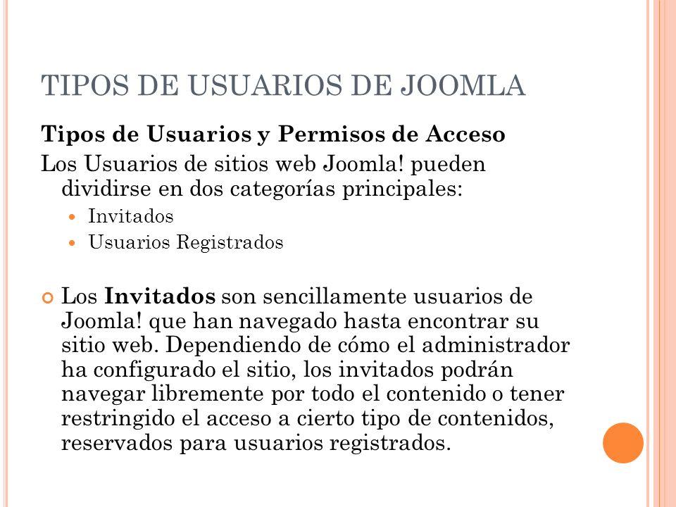 TIPOS DE USUARIOS DE JOOMLA Tipos de Usuarios y Permisos de Acceso Los Usuarios de sitios web Joomla.