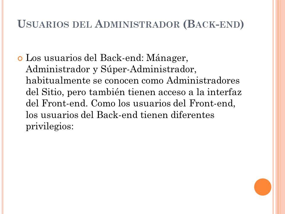 U SUARIOS DEL A DMINISTRADOR (B ACK - END ) Los usuarios del Back-end: Mánager, Administrador y Súper-Administrador, habitualmente se conocen como Administradores del Sitio, pero también tienen acceso a la interfaz del Front-end.