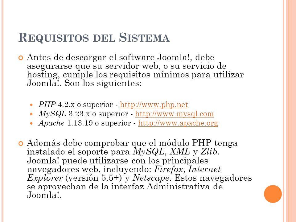 R EQUISITOS DEL S ISTEMA Antes de descargar el software Joomla!, debe asegurarse que su servidor web, o su servicio de hosting, cumple los requisitos mínimos para utilizar Joomla!.