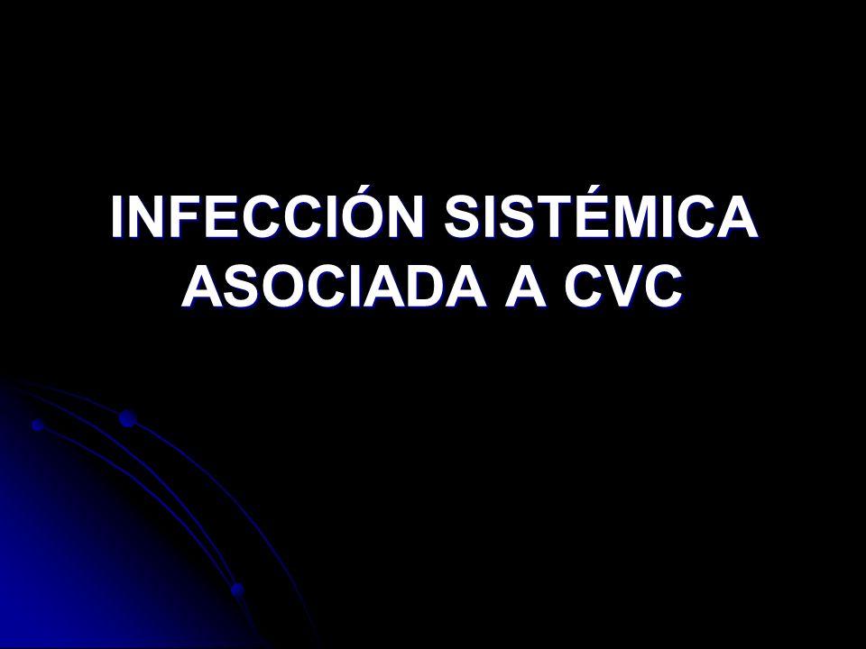 INFECCIÓN SISTÉMICA ASOCIADA A CVC