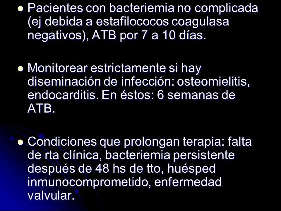 Pacientes con bacteriemia no complicada (ej debida a estafilococos coagulasa negativos), ATB por 7 a 10 días. Pacientes con bacteriemia no complicada