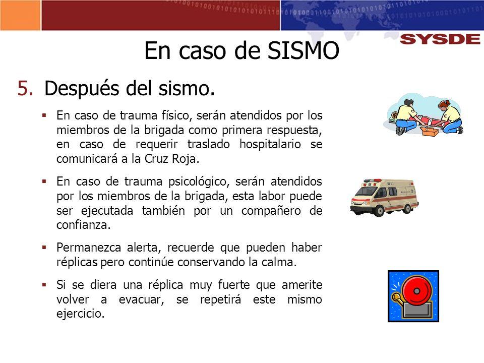 5.Después del sismo. En caso de trauma físico, serán atendidos por los miembros de la brigada como primera respuesta, en caso de requerir traslado hos
