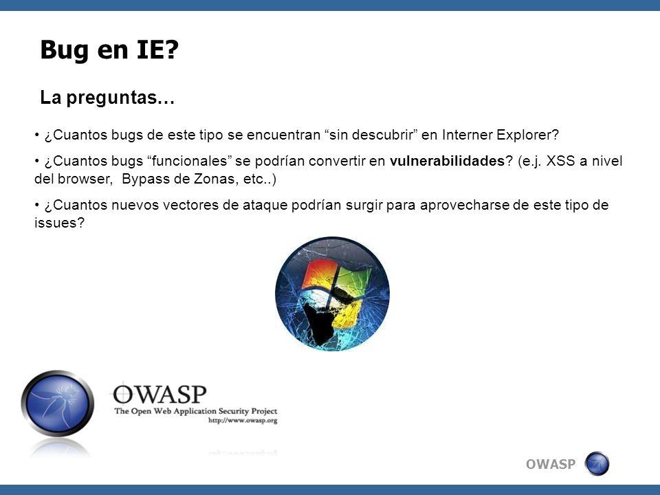 OWASP Bug en IE? La preguntas… ¿Cuantos bugs de este tipo se encuentran sin descubrir en Interner Explorer? ¿Cuantos bugs funcionales se podrían conve