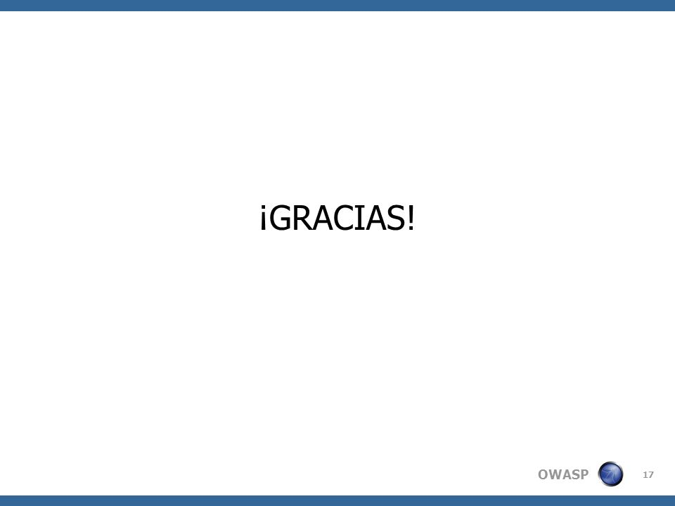 OWASP 17 ¡GRACIAS!