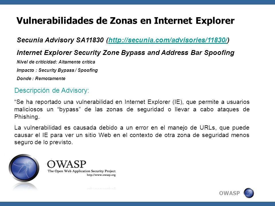 OWASP Explotando Vulnerabilidades de Zona en IE Ejemplo del Exploit: http://[trusted_site]%2F%20%20%20.[malicious_site]/ Una explotación exitosa puede permitir que una página web, se muestren en el contexto de otro dominio por ejemplo, en la sección Sitios de confianza o Intranet local zonas de seguridad.