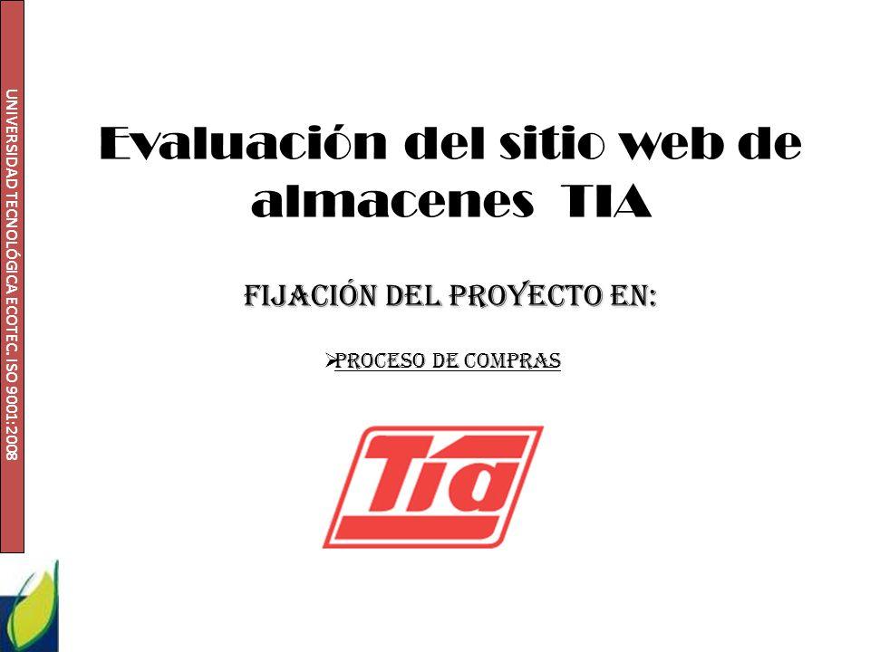 UNIVERSIDAD TECNOLÓGICA ECOTEC. ISO 9001:2008 Evaluación del sitio web de almacenes TIA Fijación del proyecto en: Proceso de compras