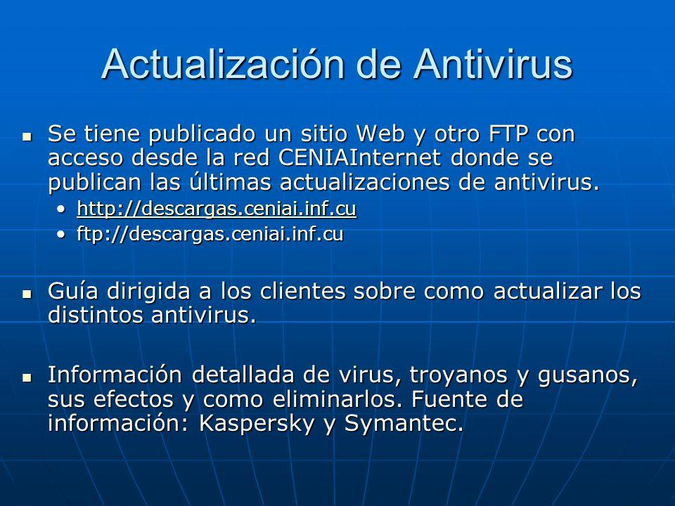 Actualización de Antivirus Se tiene publicado un sitio Web y otro FTP con acceso desde la red CENIAInternet donde se publican las últimas actualizacio