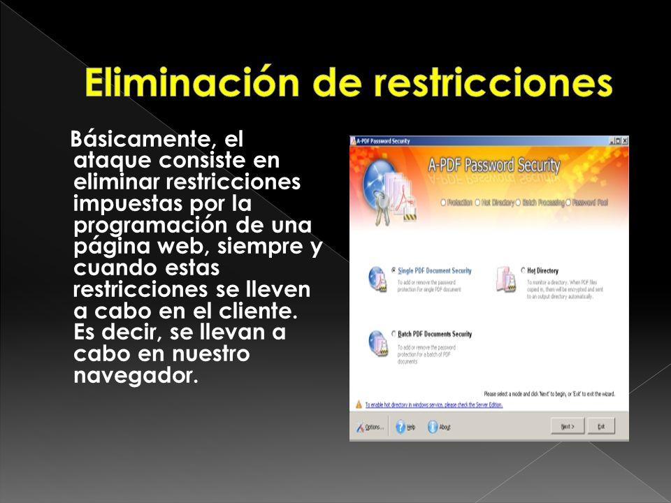 Básicamente, el ataque consiste en eliminar restricciones impuestas por la programación de una página web, siempre y cuando estas restricciones se lle
