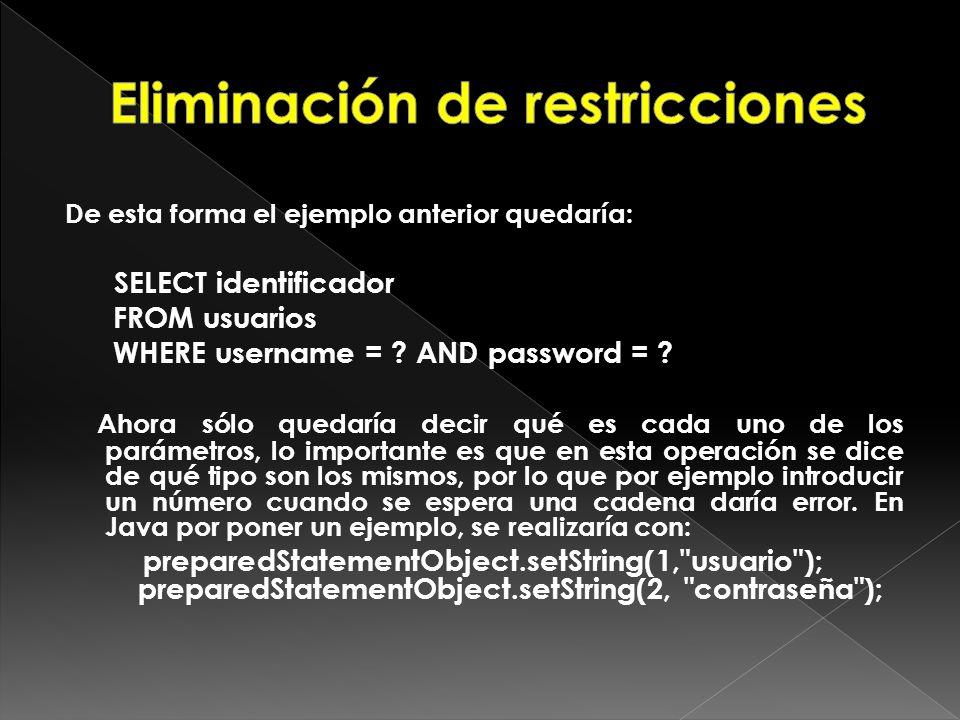 De esta forma el ejemplo anterior quedaría: SELECT identificador FROM usuarios WHERE username = ? AND password = ? Ahora sólo quedaría decir qué es ca