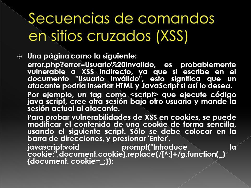 Una página como la siguiente: error.php?error=Usuario%20Invalido, es probablemente vulnerable a XSS indirecto, ya que si escribe en el documento