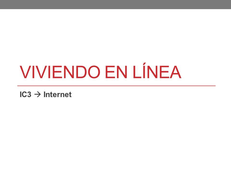 VIVIENDO EN LÍNEA IC3 Internet