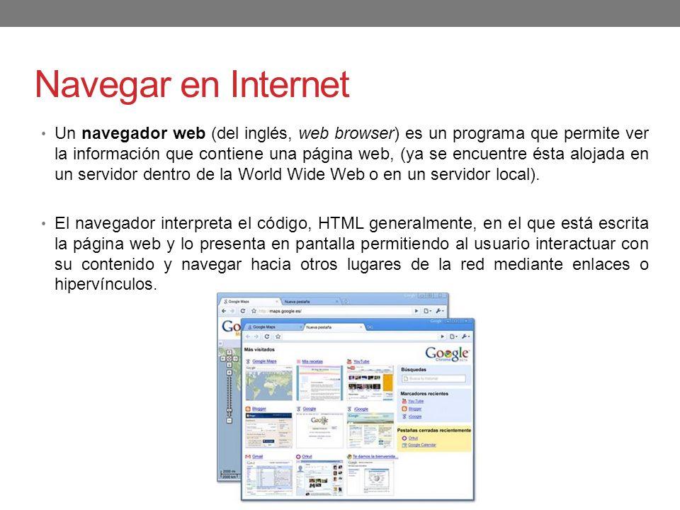 Navegar en Internet Un navegador web (del inglés, web browser) es un programa que permite ver la información que contiene una página web, (ya se encue