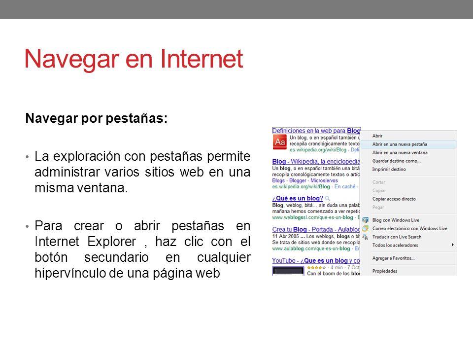 Navegar en Internet Navegar por pestañas: La exploración con pestañas permite administrar varios sitios web en una misma ventana. Para crear o abrir p