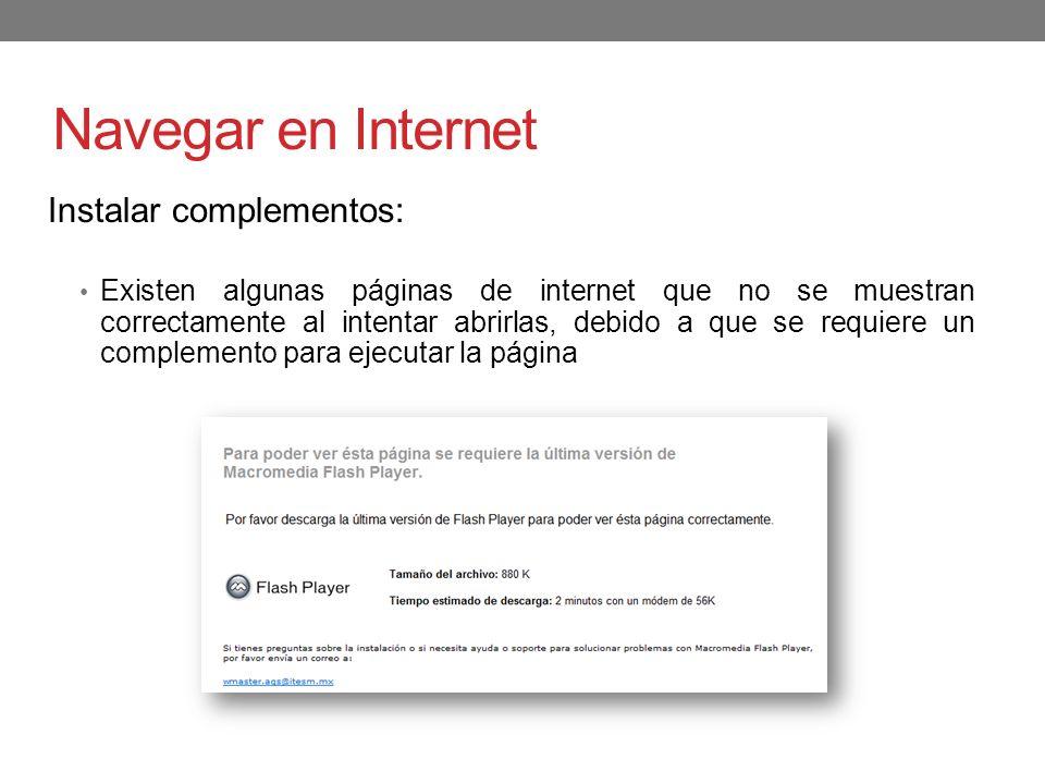 Navegar en Internet Instalar complementos: Existen algunas páginas de internet que no se muestran correctamente al intentar abrirlas, debido a que se