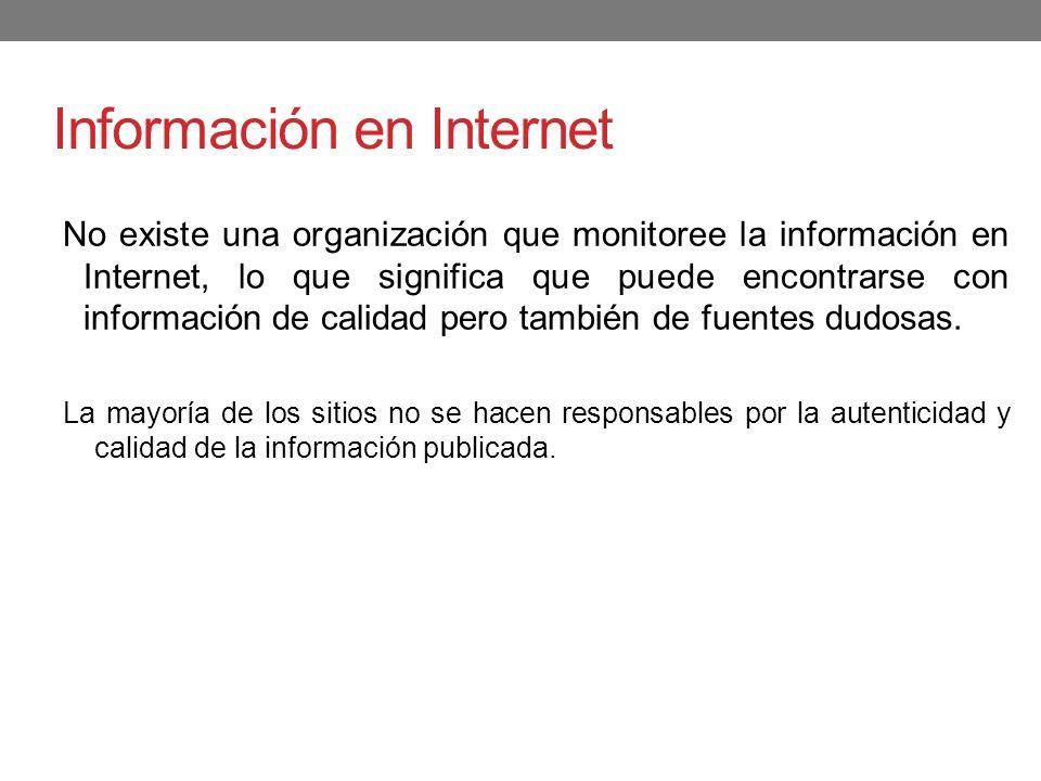 Información en Internet No existe una organización que monitoree la información en Internet, lo que significa que puede encontrarse con información de
