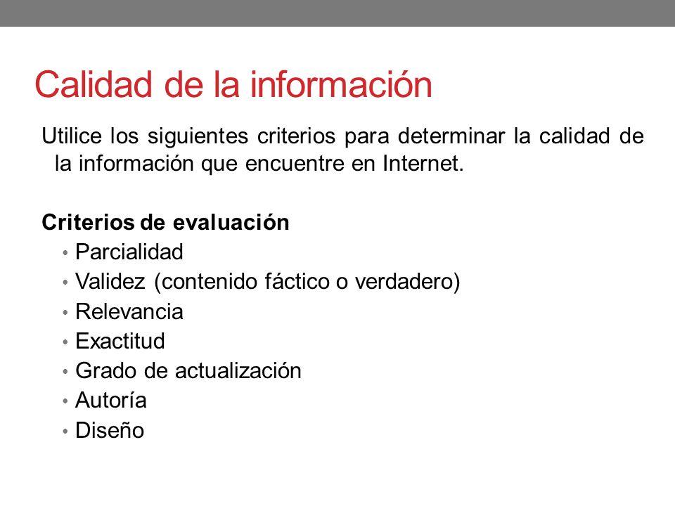 Calidad de la información Utilice los siguientes criterios para determinar la calidad de la información que encuentre en Internet. Criterios de evalua