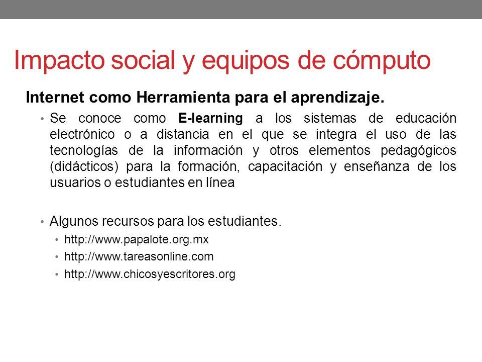Impacto social y equipos de cómputo Internet como Herramienta para el aprendizaje. Se conoce como E-learning a los sistemas de educación electrónico o