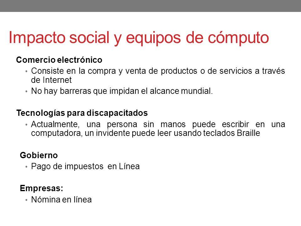 Impacto social y equipos de cómputo Comercio electrónico Consiste en la compra y venta de productos o de servicios a través de Internet No hay barrera