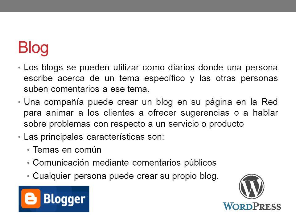 Blog Los blogs se pueden utilizar como diarios donde una persona escribe acerca de un tema específico y las otras personas suben comentarios a ese tem