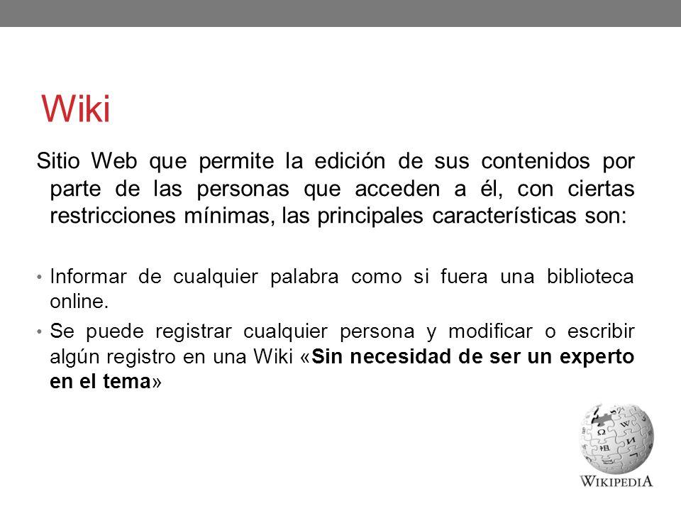 Wiki Sitio Web que permite la edición de sus contenidos por parte de las personas que acceden a él, con ciertas restricciones mínimas, las principales