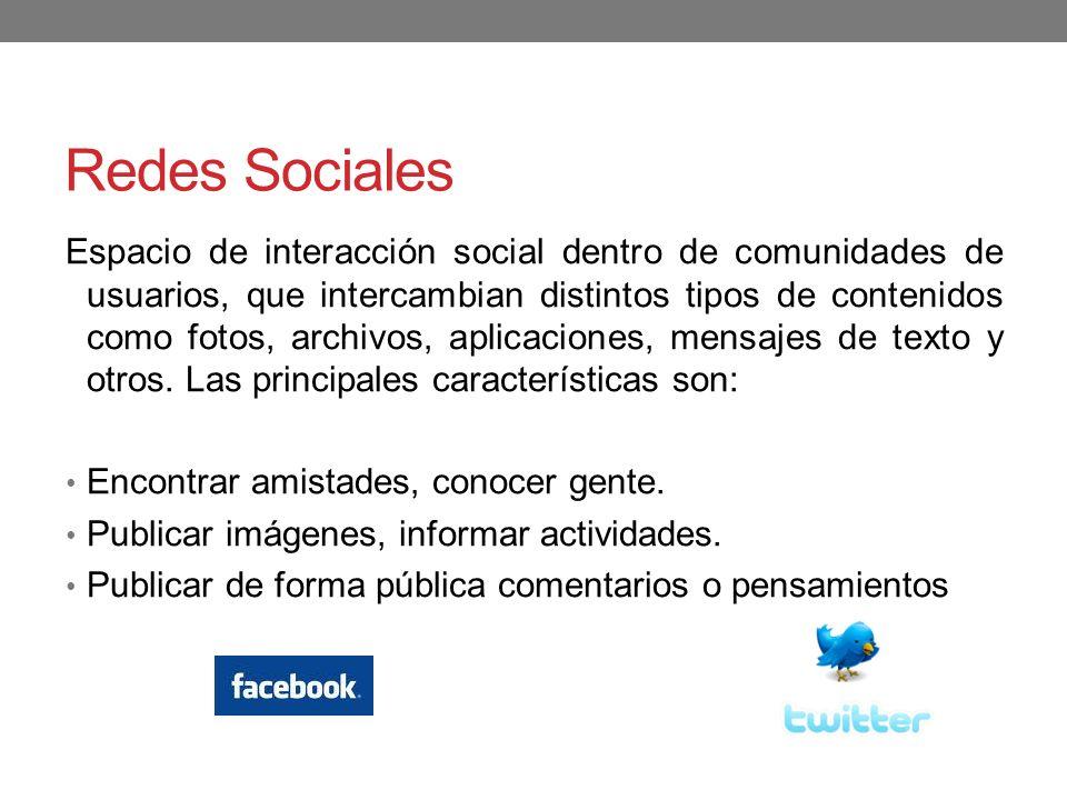 Redes Sociales Espacio de interacción social dentro de comunidades de usuarios, que intercambian distintos tipos de contenidos como fotos, archivos, a