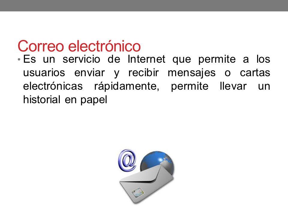 Correo electrónico Es un servicio de Internet que permite a los usuarios enviar y recibir mensajes o cartas electrónicas rápidamente, permite llevar u