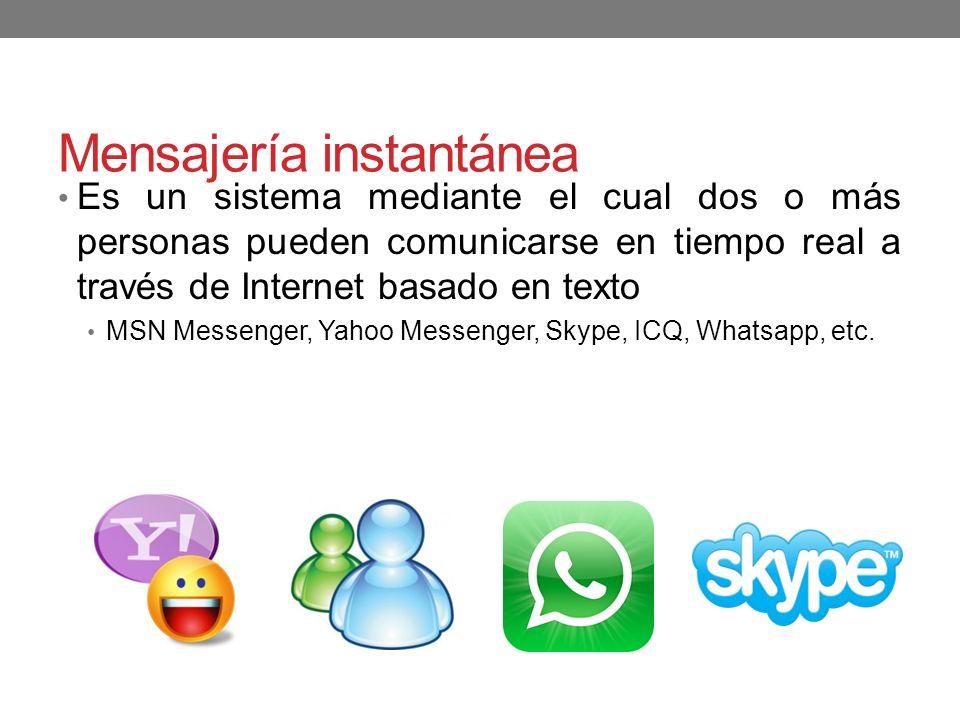 Mensajería instantánea Es un sistema mediante el cual dos o más personas pueden comunicarse en tiempo real a través de Internet basado en texto MSN Me