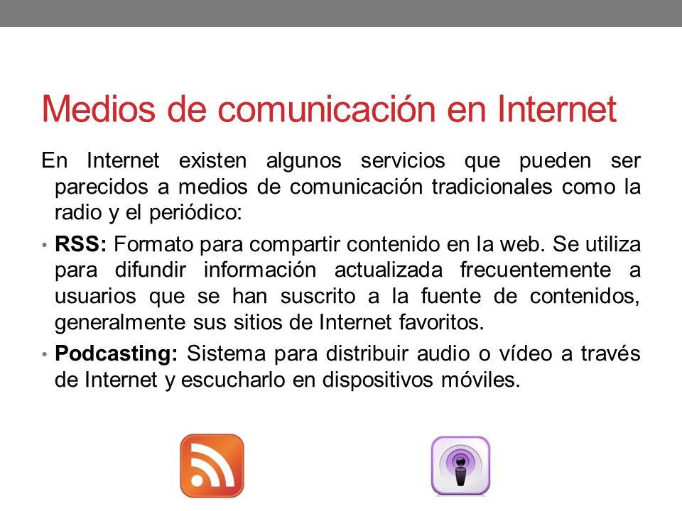 Medios de comunicación en Internet En Internet existen algunos servicios que pueden ser parecidos a medios de comunicación tradicionales como la radio