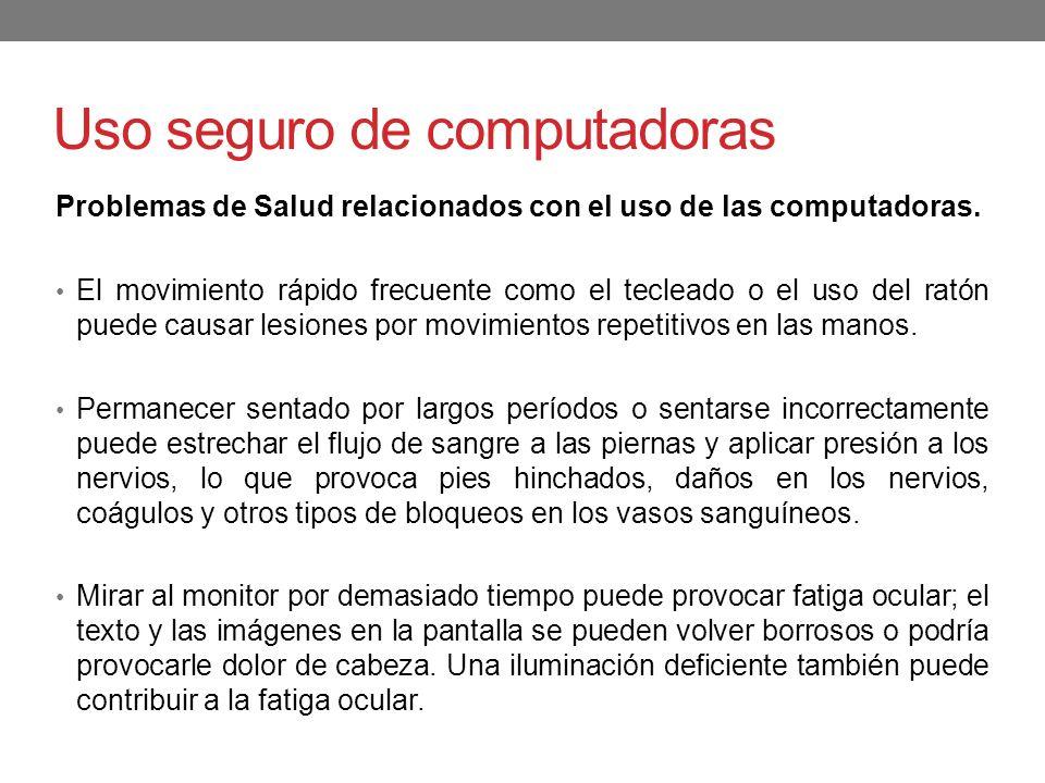 Uso seguro de computadoras Problemas de Salud relacionados con el uso de las computadoras. El movimiento rápido frecuente como el tecleado o el uso de