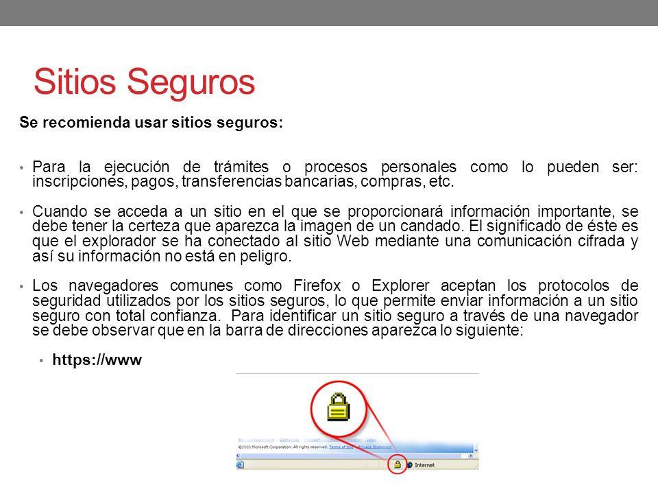 Sitios Seguros Se recomienda usar sitios seguros: Para la ejecución de trámites o procesos personales como lo pueden ser: inscripciones, pagos, transf